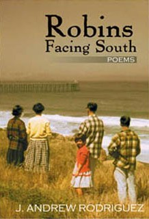 Robins Facing South (Poems), J. Andrew Rodriguez